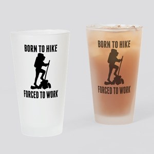 Born To Hike Forced To Work Drinking Glass