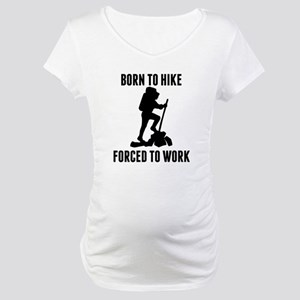 Born To Hike Forced To Work Maternity T-Shirt