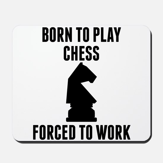 Born To Play Chess Forced To Work Mousepad