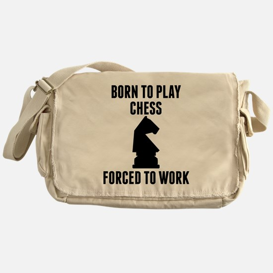 Born To Play Chess Forced To Work Messenger Bag