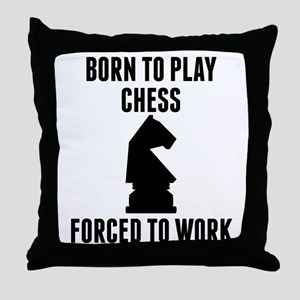 Born To Play Chess Forced To Work Throw Pillow