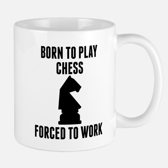 Born To Play Chess Forced To Work Mugs