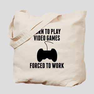 Born To Play Video Games Forced To Work Tote Bag