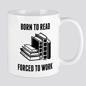 Born To Read Forced To Work Mugs