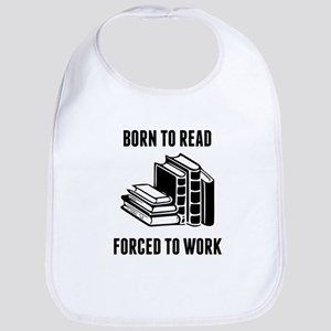 Born To Read Forced To Work Bib