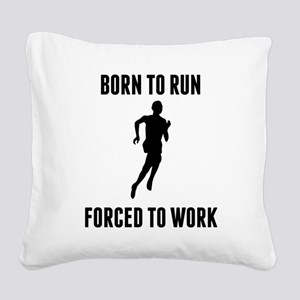 Born To Run Forced To Work Square Canvas Pillow