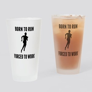 Born To Run Forced To Work Drinking Glass