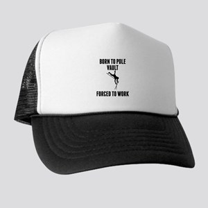 Born To Pole Vault Forced To Work Trucker Hat