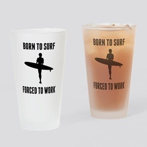 Born To Surf Forced To Work Drinking Glass