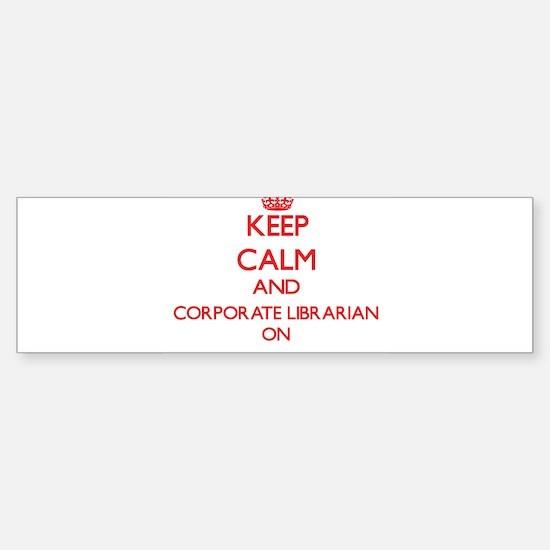 Keep Calm and Corporate Librarian O Bumper Bumper Bumper Sticker