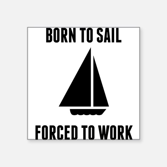 Born To Sail Forced To Work Sticker