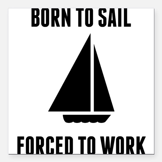 """Born To Sail Forced To Work Square Car Magnet 3"""" x"""