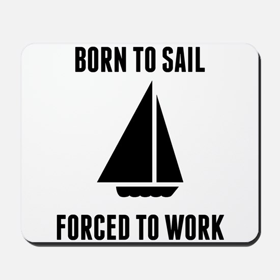 Born To Sail Forced To Work Mousepad