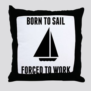 Born To Sail Forced To Work Throw Pillow