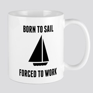 Born To Sail Forced To Work Mugs