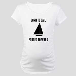 Born To Sail Forced To Work Maternity T-Shirt
