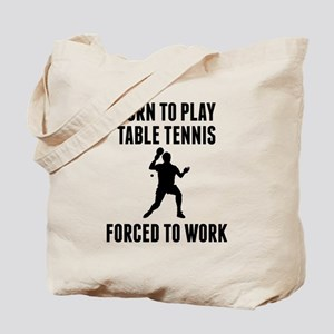 Born To Play Table Tennis Forced To Work Tote Bag