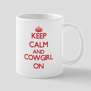 Keep Calm and Cowgirl ON Mugs
