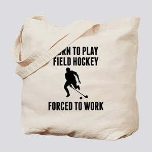 Born To Play Field Hockey Forced To Work Tote Bag
