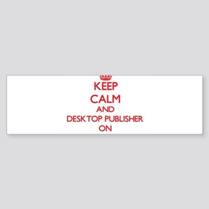 Keep Calm and Desktop Publisher ON Bumper Sticker