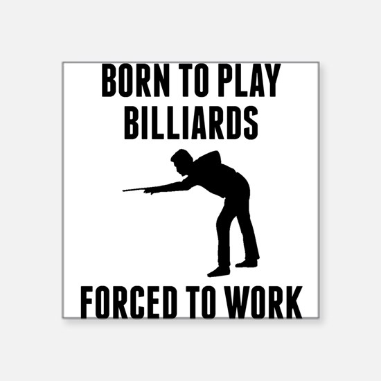 Born To Play Billiards Forced To Work Sticker