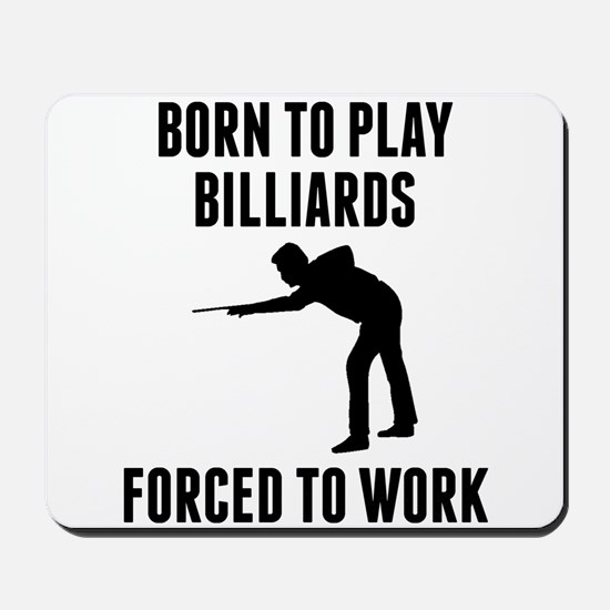 Born To Play Billiards Forced To Work Mousepad