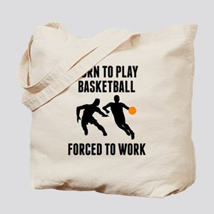 Born To Play Basketball Forced To Work Tote Bag