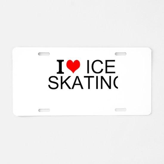 I Love Ice Skating Aluminum License Plate
