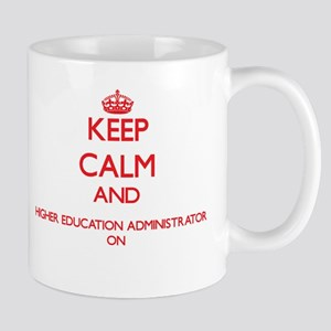 Keep Calm and Higher Education Administrator Mugs
