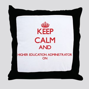 Keep Calm and Higher Education Admini Throw Pillow
