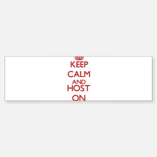 Keep Calm and Host ON Bumper Bumper Bumper Sticker