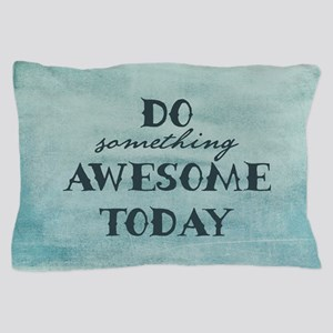Do Something Awesome Today Pillow Case