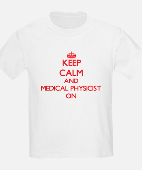 Keep Calm and Medical Physicist ON T-Shirt