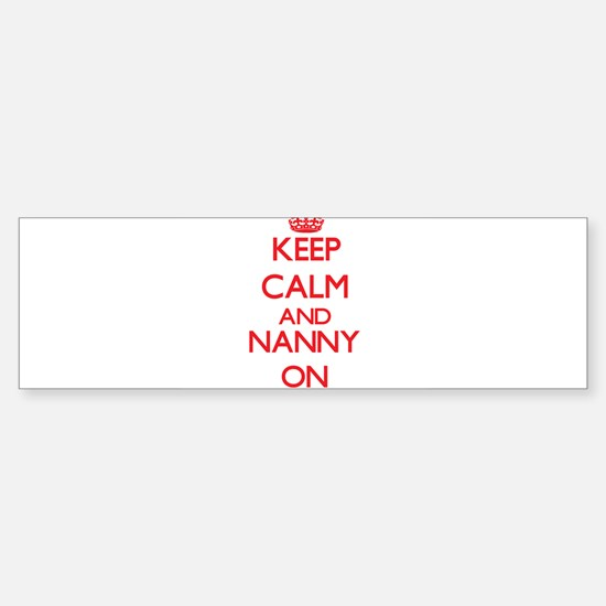Keep Calm and Nanny ON Bumper Bumper Bumper Sticker
