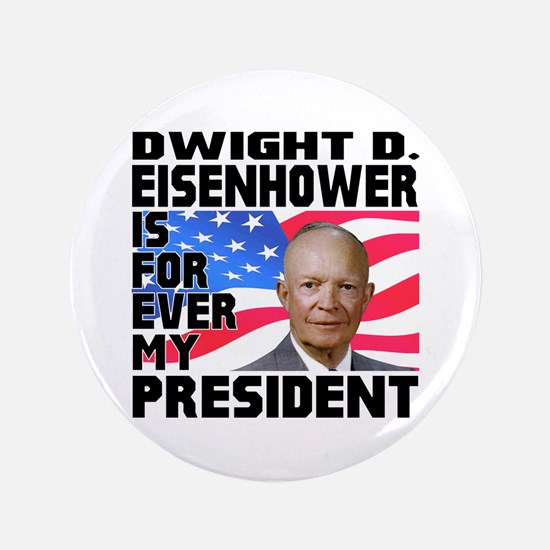 "Eisenhower 4ever 3.5"" Button"