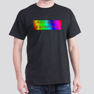 Autistic Every Day Dark T-Shirt