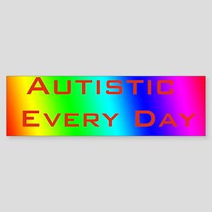 Autistic Every Day Bumper Sticker