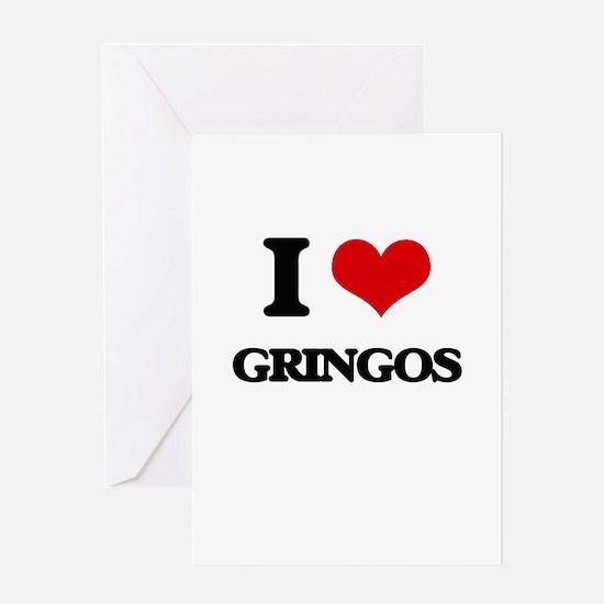 I Love Gringos Greeting Cards