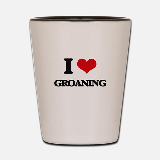 I Love Groaning Shot Glass