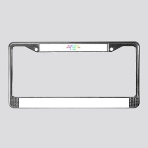 Just the Way I Am License Plate Frame