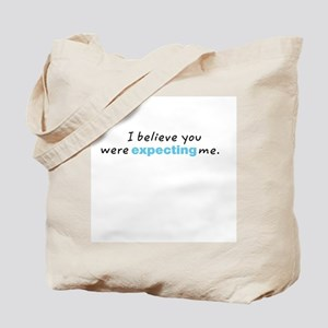 I believe you were Expecting Me Tote Bag