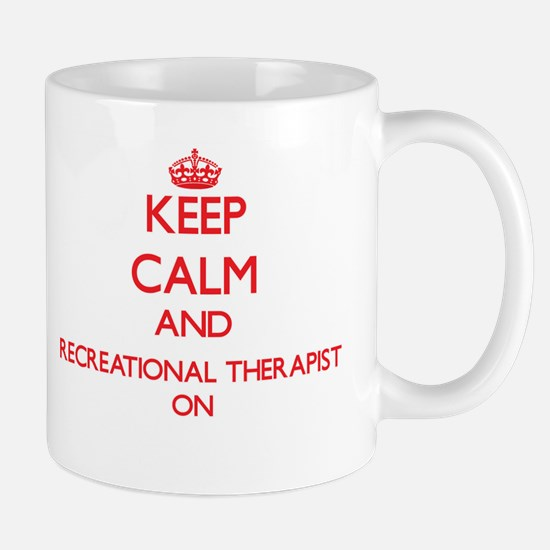 Keep Calm and Recreational Therapist ON Mugs