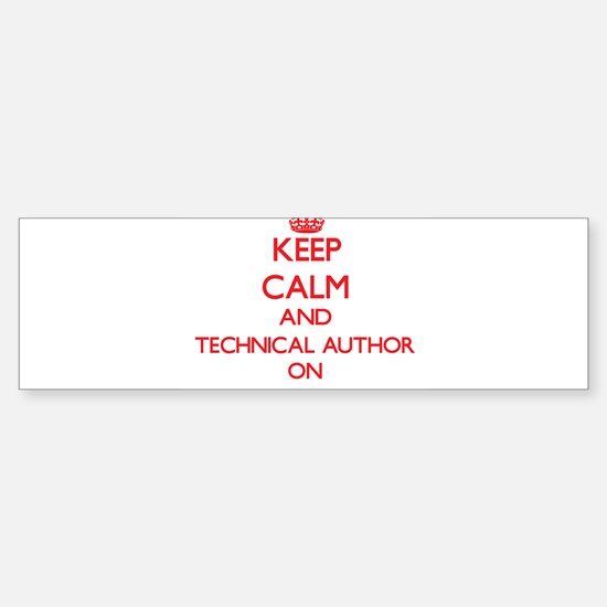 Keep Calm and Technical Author ON Bumper Bumper Bumper Sticker