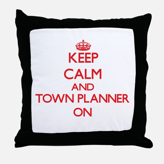 Keep Calm and Town Planner ON Throw Pillow