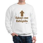 Estoy con Estupido Up Sweatshirt