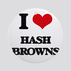 I Love Hash Browns Ornament (Round)