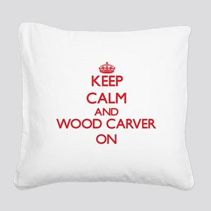 Keep Calm and Wood Carver ON Square Canvas Pillow