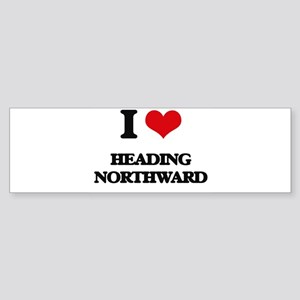 I Love Heading Northward Bumper Sticker