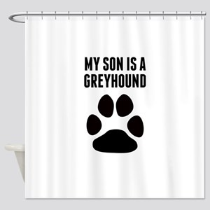 My Son Is A Greyhound Shower Curtain