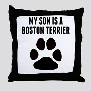 My Son Is A Boston Terrier Throw Pillow